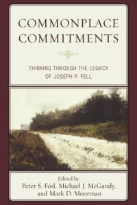 Commonplace Commitments Thinking through the Legacy of Joseph P. Fell